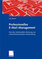 """Widmet sich den Voraussetzungen für die Eindämmung der E-Mail-Flut: Das Fachbuch """"Professionelles E-Mail-Management"""" von Lars Becker."""