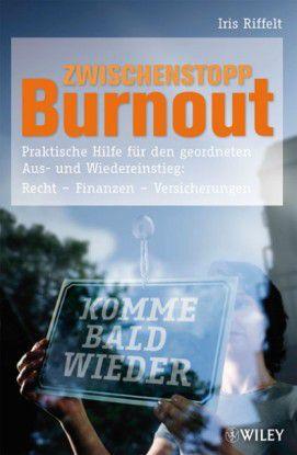 """Iris Riffelt: """"Zwischenstopp Burnout"""", 16,90 Euro, 185 Seiten, Softcover - Sachbuch - ISBN-10: 3-527-50662-4 ISBN-13: 978-3-527-50662-0 - Wiley-VCH, Weinheim"""