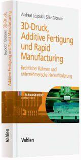 """Dr. Andreas Leupold hat soeben zusammen mit Silke Glossner das Fachbuch """"3D Druck - Additive Fertigung und Rapid Manufacturing"""" veröffentlicht. Es ist erhältlich im Verlag Vahlen und kostet 79,- Euro."""
