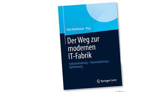 Der Weg zur modernen IT-Fabrik – Industrialisierung – Automatisierung – Optimierung, gebundene Ausgabe, 238 Seiten.