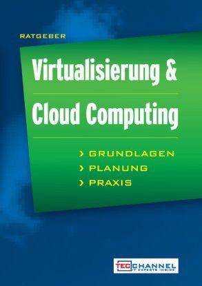 Ratgeber Virtualisierung & Cloud Computing: Über 350 Seiten Fachwissen für die Praxis.