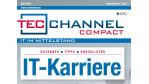 Ratgeber, Tipps, Checklisten: Karriere in der IT – das neue TecChannel Compact ist da!