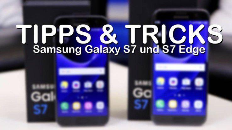 Tipps & Tricks zu den neuen Top-Modellen Samsung Galaxy S7 und S7 Edge.